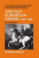 Doyle, William - The Old European Order 1660-1800 the Short Oxford History of the Modern World Second Edition - 9780198203865 - V9780198203865