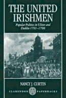 Curtin, Nancy J. - The United Irishmen. Popular Politics in Ulster and Dublin, 1791-1798.  - 9780198207368 - V9780198207368