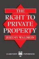 Waldron, Jeremy - The Right to Private Property - 9780198239376 - V9780198239376