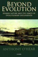O'Hear, Anthony - Beyond Evolution: Human Nature and the Limits of Evolutionary Explanation - 9780198242543 - KEX0292793