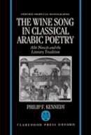 Kennedy, Philip F. - The Wine Song in Classical Arabic Poetry. Abu Nuwas and the Literary Tradition.  - 9780198263920 - V9780198263920