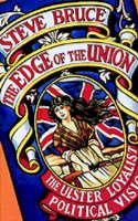 Bruce, Steve - The Edge Of The Union: The Ulster Loyalist Political Vision - 9780198279761 - KEX0296919