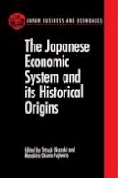 - The Japanese Economic System and Its Historical Origins (Japan Business and Economics Series) - 9780198289012 - V9780198289012