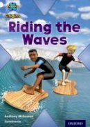 McGowan, Anthony - Project X Origins: White Book Band, Oxford Level 10: Journeys: Riding the Waves - 9780198302193 - V9780198302193