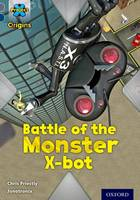 Priestly, Chris - Project X Origins: Grey Book Band, Oxford Level 14: Behind the Scenes: Battle of the Monster X-Bot - 9780198303237 - V9780198303237