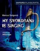 Flynn, Adrian - Oxford Playscripts: My Swordhand is Singing - 9780198307808 - V9780198307808