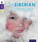 Alexander, Bryan - Oxford Reading Tree inFact: Level 11: Our Siberian Journey - 9780198308263 - V9780198308263