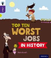 Alcraft, Rob - Oxford Reading Tree Infact: Level 11: Top Ten Worst Jobs in History - 9780198308287 - V9780198308287
