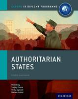 Gray, Brian, Habibi, Mariam, Perera, Sanjay, Fortune, Roger - Authoritarian States: IB History Course Book: Oxford IB Diploma Program - 9780198310228 - V9780198310228