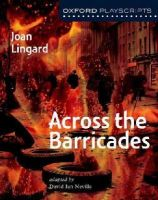 Lingard, Joan - Oxford Playscripts: Across the Barricades - 9780198320791 - V9780198320791