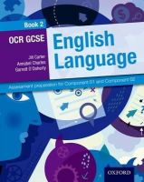 Carter, Jill, Charles, Annabel, O'Doherty, Garrett - OCR GCSE English Language Student Book 2: 2: Assessment Preparation for Component 01 and Component 02 - 9780198332794 - V9780198332794