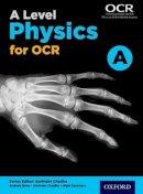 Locke, Jo, Bone, Graham, Saunders, Nigel, Bircher, Paul - A Level Physics a for OCR Student Book - 9780198352181 - V9780198352181
