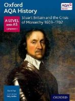 Farr, David - Oxford AQA History for A Level: Stuart Britain and the Crisis of Monarchy 1603-1702 - 9780198354628 - V9780198354628