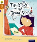 Heapy, Teresa - Oxford Reading Tree Story Sparks: Oxford Level 8: The Story of the Train Stop - 9780198356516 - V9780198356516