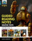 Clements, James - Project X Origins Graphic Texts: Dark Blue Book Band, Oxford Level 15: Guided Reading Notes - 9780198367536 - V9780198367536