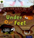 Raby, Charlotte - Oxford Reading Tree inFact: Oxford Level 1: Under Our Feet - 9780198370666 - V9780198370666