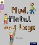 Scott, Kate - Oxford Reading Tree Infact: Oxford Level 1+: Mud, Metal and Logs - 9780198370789 - V9780198370789