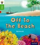 Alcraft, Rob - Oxford Reading Tree inFact: Oxford Level 2: Off to the Beach - 9780198370864 - V9780198370864
