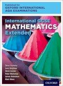 Haighton, June; Lomax, Steve; Fearnley, Steve; Mullarkey, Peter; Nixon, Matt; Nicholson, James - International GCSE Mathematics Extended Level for Oxford International AQA Examinations - 9780198375876 - V9780198375876