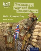 Wilkes, Aaron - Key Stage 3 History by Aaron Wilkes: Technology, War and Independence 1901-Present Day Third Edition Student Book - 9780198393214 - V9780198393214