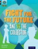 Mason, Paul - Project X Origins: Dark Red+ Book Band, Oxford Level 20: Into the Future: Fight for the Future Ant vs the Collector - 9780198394198 - V9780198394198