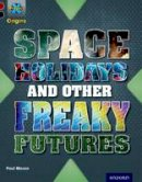 Mason, Paul - Project X Origins: Dark Red+ Book Band, Oxford Level 20: Into the Future: Space Holidays and Other Freaky Futures - 9780198394204 - V9780198394204