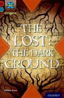 Cross, Gillian - Project X Origins: Dark Red+ Book Band, Oxford Level 19: Fears and Frights: The Lost: the Dark Ground - 9780198394266 - V9780198394266