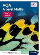 Bowles, David, Jefferson, Brian, Mullan, Eddie, Rayneau, John, Rowland, Mark, Wagner, Robert, Williams, Paul, Wiseman, Garry, Wood, Katie - AQA A Level Maths: Year 1 and 2 Combined Student Book - 9780198412946 - V9780198412946