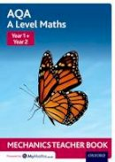 - AQA A Level Maths: Year 1 + Year 2 Mechanics Teacher Book - 9780198413073 - V9780198413073