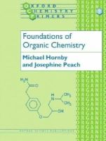 Hornby, Michael, Peach, Josephine - Foundations of Organic Chemistry (Oxford Chemistry Primers) - 9780198556800 - V9780198556800