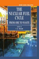 Wilson, P. D. - The Nuclear Fuel Cycle - 9780198565406 - V9780198565406
