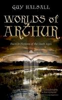 Halsall, Guy - Worlds of Arthur: Facts and Fictions of the Dark Ages - 9780198700845 - V9780198700845