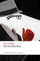Wells, H. G. - The Invisible Man: A Grotesque Romance (Oxford World's Classics) - 9780198702672 - V9780198702672