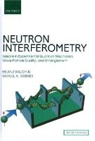 Rauch, Helmut, Werner, Samuel A. - Neutron Interferometry: Lessons in Experimental Quantum Mechanics, Wave-Particle Duality, and Entanglement - 9780198712510 - V9780198712510