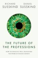 Susskind, Richard, Susskind, Daniel - The Future of the Professions: How Technology Will Transform the Work of Human Experts - 9780198713395 - V9780198713395