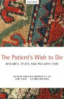 - The Patient's Wish to Die: Research, Ethics, and Palliative Care - 9780198713982 - V9780198713982