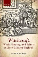 Elmer, Peter - Witchcraft, Witch-Hunting, and Politics in Early Modern England - 9780198717720 - V9780198717720