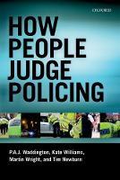 Waddington, P. A. J., Wright, Martin, Williams, Kate, Newburn, Tim - How People Judge Policing - 9780198718888 - V9780198718888
