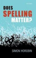 Horobin, Simon - Does Spelling Matter? - 9780198722984 - V9780198722984