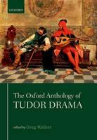 Walker, Greg G. - The Oxford Anthology of Tudor Drama - 9780198728139 - V9780198728139
