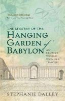 Dalley, Stephanie - The Mystery of the Hanging Garden of Babylon: An Elusive World Wonder Traced - 9780198728849 - V9780198728849