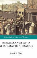 - Renaissance and Reformation France: 1500-1648 (Short Oxford History of France) - 9780198731665 - V9780198731665