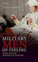 Furneaux, Holly - Military Men of Feeling: Emotion, Touch, and Masculinity in the Crimean War - 9780198737834 - V9780198737834