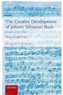 Jones, Richard D. P. - The Creative Development of Johann Sebastian Bach, Volume II: 1717-1750: Music to Delight the Spirit - 9780198739272 - V9780198739272