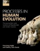 Ayala, Francisco J., Cela-Conde, Camilo J. - Processes in Human Evolution: The journey from early hominins to Neandertals and Modern Humans - 9780198739913 - V9780198739913