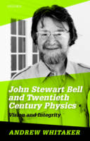 Whitaker, Andrew - John Stewart Bell and Twentieth-Century Physics: Vision and Integrity - 9780198742999 - V9780198742999