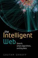 Shroff, Gautam - The Intelligent Web: Search, smart algorithms, and big data - 9780198743880 - V9780198743880