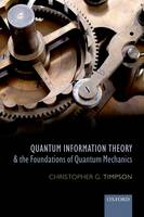 Timpson, Christopher G. - Quantum Information Theory and the Foundations of Quantum Mechanics - 9780198748137 - V9780198748137