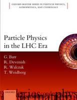 Barr, Giles; Devenish, Robin; Walczak, Roman; Weidberg, Tony - Particle Physics in the LHC Era - 9780198748564 - V9780198748564