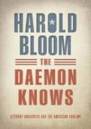 Bloom, Prof. Harold - The Daemon Knows: Literary Greatness and the American Sublime - 9780198753599 - V9780198753599